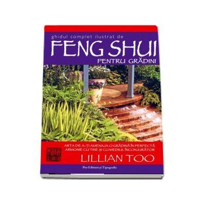 Ghidul complet ilustrat de Feng Shui pentru gradini - Lillian Too