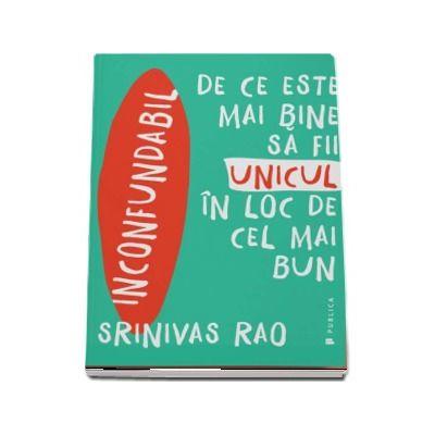 Srinivas Rao, Inconfundabil - De ce este mai bine sa fii unicul in loc de cel mai bun