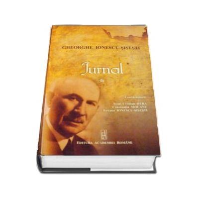 Gheorghe Ionescu - Sisesti, Jurnal - Volumul I