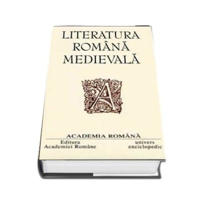 Literatura romana medievala - Opere - Coordonator: Eugen Simion