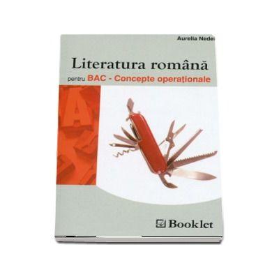 Literatura romana pentru BAC. Concepte operationale - Aurelia Nedelcu