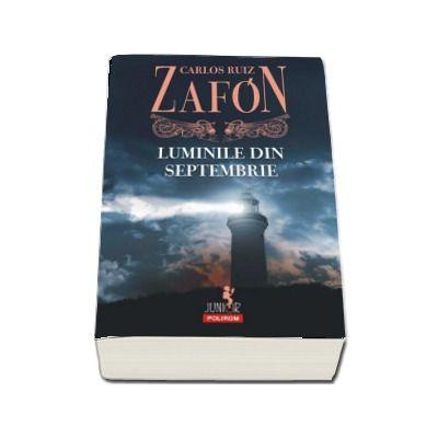 Carlos Ruiz Zafon, Luminile din septembrie - Editia 2017 (Traducere din limba spaniolade Alina Titei)