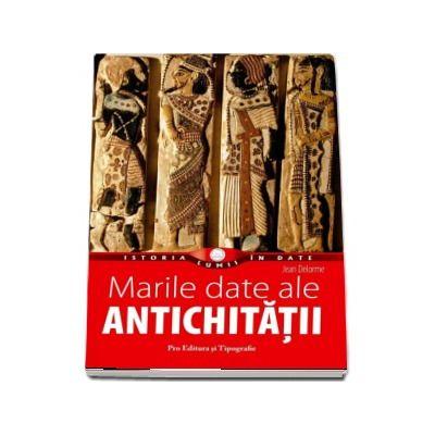 Marile date ale Antichitatii - Colectia Istoria lumii in date