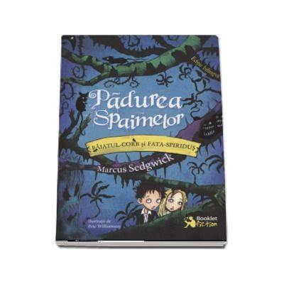 Marcus Sedgwick - Padurea Spaimelor, volumul I - Baiatul-Corb si Fata-Spiridus (Editie bilingva)