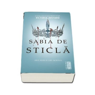 Victoria Aveyard, Sabia de sticla - Orice revolta cere sacrificii (Al doilea volum al seriei Regina Rosie)