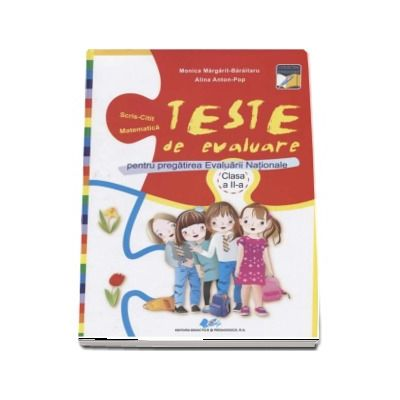 Teste de evalaure pentru pregatirea Evaluarii Nationale la clasa a II-a. Scris-Citit, Matematica (Monica Margarit-Baraitaru)