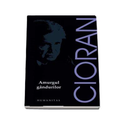 Emil Cioran, Amurgul gandurilor - Editia 2017