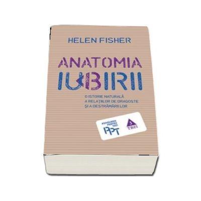 Helen Fisher, Anatomia iubirii. O istorie naturala a relatiilor de dragoste si a destramarii lor