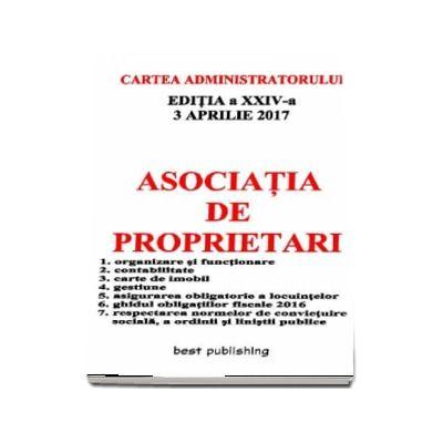Asociatia de proprietari - Cartea administratorului - Editia a XXIV-a - Actualizata la 3 aprilie 2017
