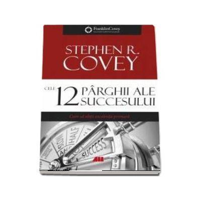 Stephen R. Covey, Cele 12 parghii ale succesului. Cum sa obtii excelenta primara