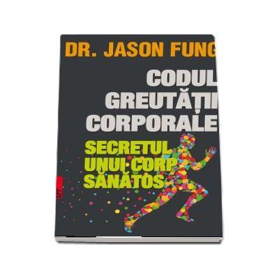 Jason Fung, Codul greutatii corporale. Secretul unui corp sanatos