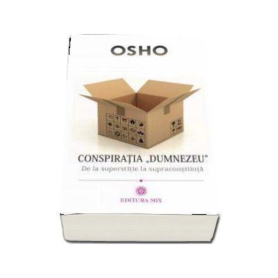 Osho, Conspiratia Dumnezeu. De la superstitie la supraconstiinta