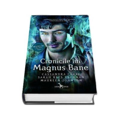 Cassandra Clare, Cronicile lui Magnus Bane - Unsprezece povesti indedite din univerul vanatorilor de umbre
