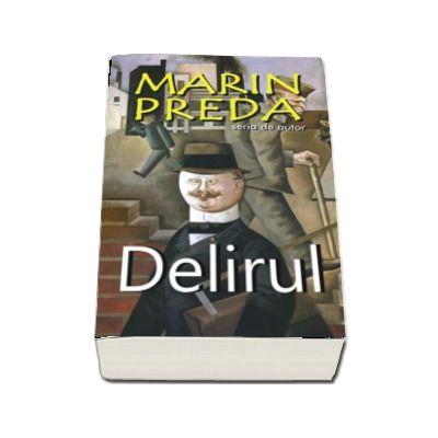 Marin Preda, Delirul - Contine fisa biobibliografica si referinte critice