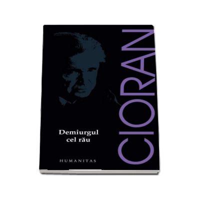 Emil Cioran, Demiurgul cel rau - Editia 2017