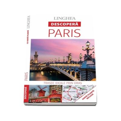 Descopera Paris - Trasee ideale prin oras (Harta plianta inclusa)