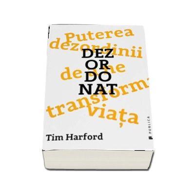 Tim Harford, Dezordonat - Puterea dezordinii de a ne transforma viata