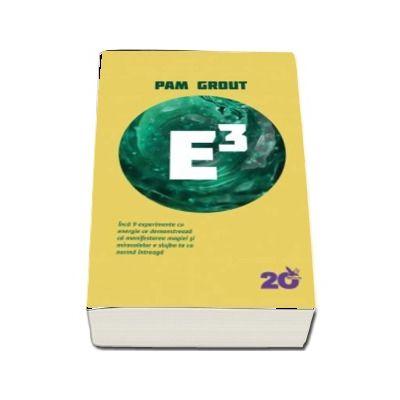 Pam Grout, E3. Inca 9 experimente cu energie ce demonstreaza ca manifestarea magiei si miracolelor e slujba ta cu norma intreaga