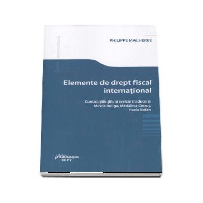 Philippe Malherbe, Elemente de drept fiscal international - Control stiintific si revizie traducere de Mirela Buliga, Madalina Cotrut, Radu Bufan