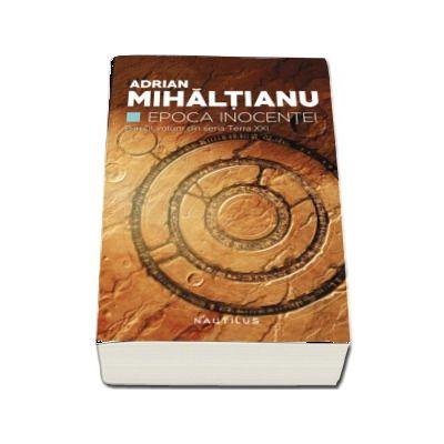 Adrian Mihaltianu, Epoca Inocentei - Primul volum din seria Terra XII