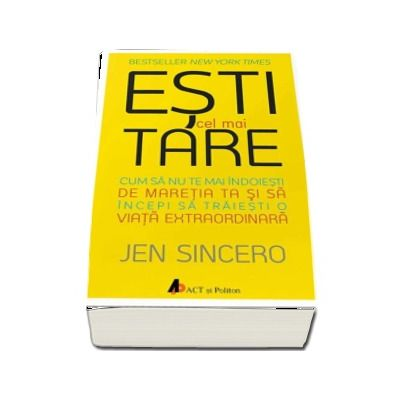 Jen Sincero, Esti cel mai tare - Cum sa nu te mai indoiesti de maretia ta si sa incepi sa traiesti o viata extraordinara