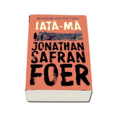 Jonathan Safran Foer, Iata-ma (Traducere si note de Andra Matzal si Cosmin Postolache)