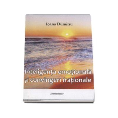 Ioana Dumitru, Inteligenta emotionala si convingeri irationale