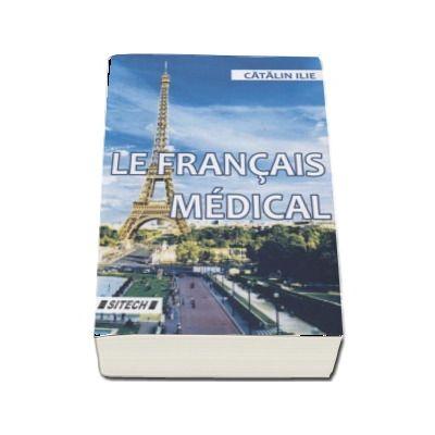 Le francais medical. Edition revue et augmentee (Catalin Ilie)