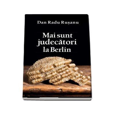 Mai sunt judecatori la Berlin (Dan Radu Rusanu)