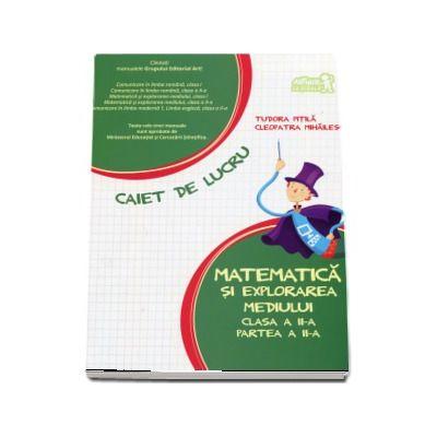 Matematica si explorarea mediului, pentru clasa a II-a. PARTEA a II-a - Caiet de lucru - Autori, Tudora Pitila si Cleopatra Mihailescu