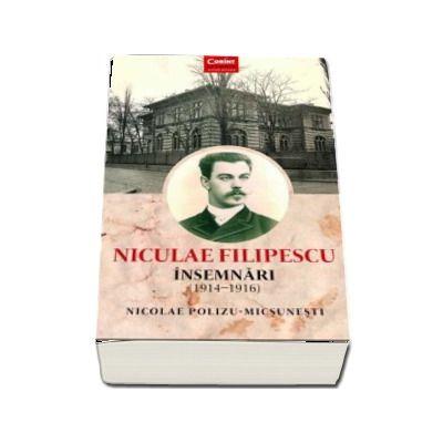Nicolae Polizu Micsunesti, Niculae Filipescu. Insemnari (1914 - 1916)