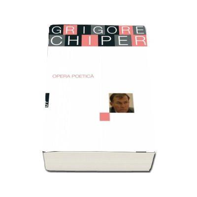 Opera Poetica - Grigore Chiper