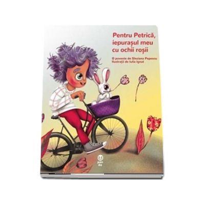 Pentru Petrica, iepurasul meu cu ochii rosii (Sinziana Popescu)