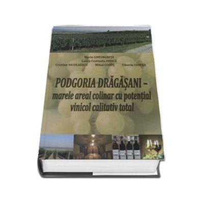 Marin Gheorghita, Podgoria Dragasani. Marele areal colinar cu potential vinicol calitativ total - repere stiintifice si tehnologice
