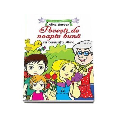 Povesti de noapte buna cu bunicuta Alina. Colectia Lumea copilariei (Alina Serban)