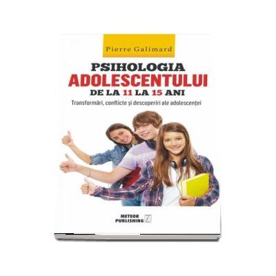 Pierre Galimard, Psihologia adolescentului de la 11 la 15 ani - Transformari, conflicte si descoperiri ale adolescentei
