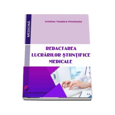 Redactarea lucrarilor stiintifice medicale - Cristina Teodora Preoteasa