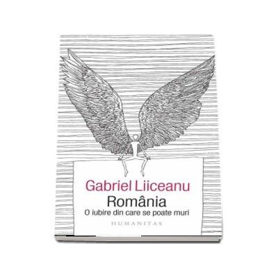 Gabriel Liiceanu, Romania. O iubire din care se poate muri