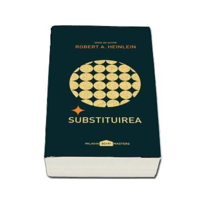 Substituirea - Serie de autor Robert A. Heinlein