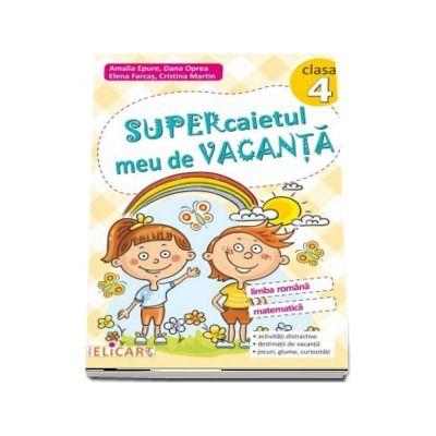Supercaietul meu de vacanta pentru clasa a 4-a. Limba romana si Matematica - Autori: Amalia Epure, Dana Oprea