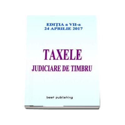 Taxele judiciare de timbru - Editia a VII-a - Actualizata la 24 aprilie 2017