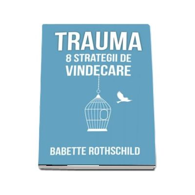 Babette Rothschild, Trauma - 8 strategii de vindecare