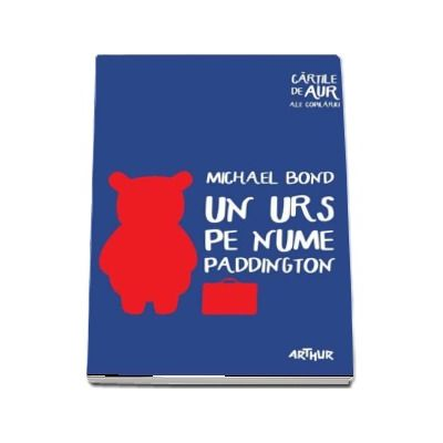 Michael Bond, Un urs pe nume Paddington - Cartile de aur ale copilariei