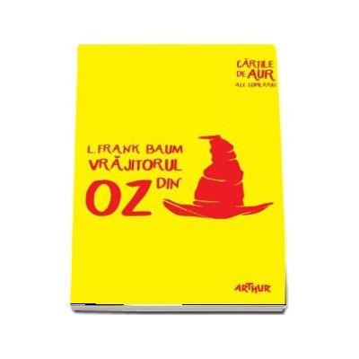Vrajitorul din Oz - L. Frank Baum. Cartile de aur ale copilariei