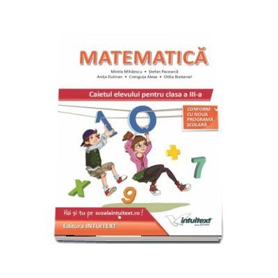 Matematica caietul elevului pentru clasa a III-a. Conform cu noua programa scolara - Mirela Mihaescu