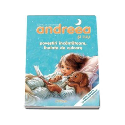 Andreea si Luli - Povestiri incantatoare, inainte de culcare de Gilbert Delahaye - (Editie ilustrata)