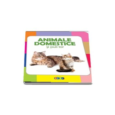 Animale domestice si puii lor - Colectia Prima mea carte cu imagini