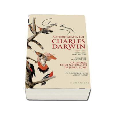 Autobiografia lui Charles Darwin - Urmata de fragmente din Calatoria unui naturalist in jurul lumii