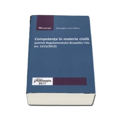 Competenta in materie civila potrivit Regulamentului Bruxelles I bis (nr. 1215/2012) -de Gheorghe Liviu Zidaru