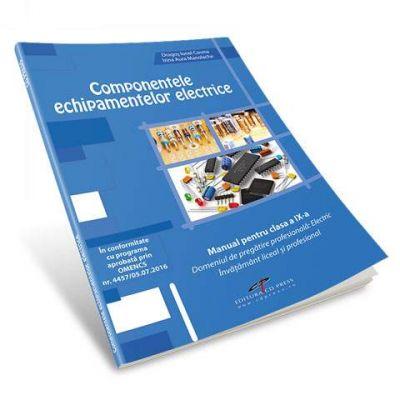 Componentele echipamentelor elecrice. Manual pentru clasa a IX-a. Domeniul de pregatire profesionala - Electric. Invatamant liceal si profesional de Dragos Cosma